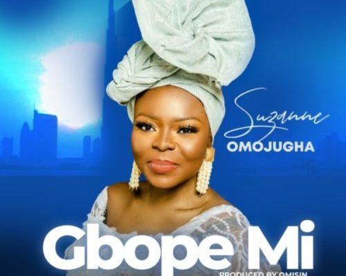 DOWNLOAD Music: Suzanne Omojugha- Gbope Mi