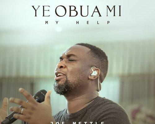 Ye-Obua-Mi-My-Help-Joe-Mettle