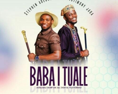 [Music + Video] Baba I Tualle - Stephen Adebusoye Feat Testimony Jaga
