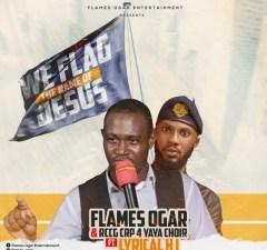 (Music): We flag the name of Jesus - Flames Ogar
