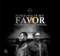 Working in my favor by Pastor Tosin Komolafe ft Ndatam Cyril Habila