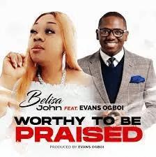 Worthy To Be Praised- Belisa John ft. Evans Ogboi