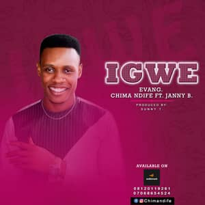 Music: Evang. Chima Ndife - Igwe ( Ft. Janny B)