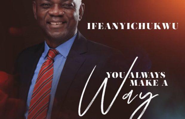 IFEANYICHUKWU - YOU ALWAYS MAKE A WAYA