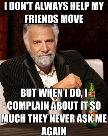 I dont always help my friends move but when i do