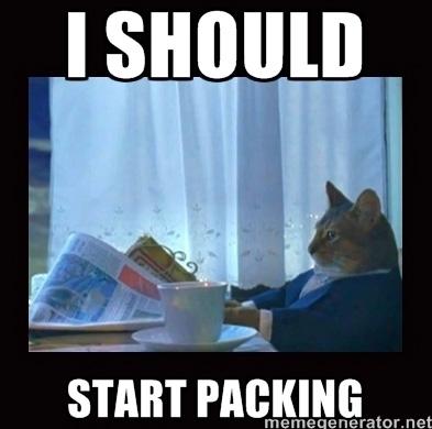 I should start packing