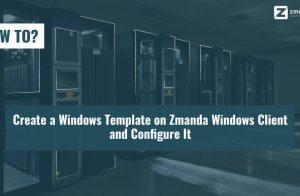Create-a-Windows-template-on-Zmanda-Windows-Client-and-Configure-It-768x432
