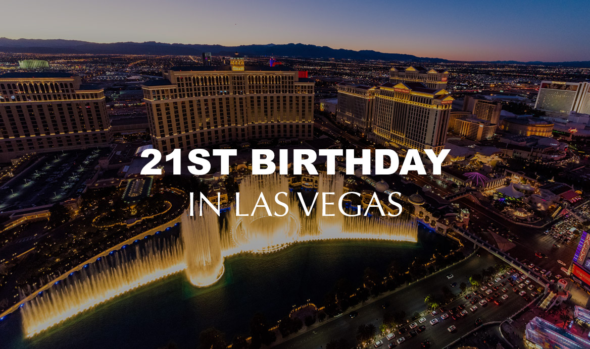 How To Spend A 21st Birthday In Las Vegas Zocha Group