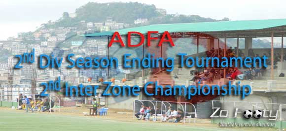 ADFA: 2nd Div Season Ending Tournament leh 2nd Inter Zone Championship hawnna Monday-ah neih a ni dawn!