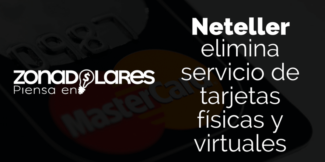 Neteller elimina su servicio de tarjetas físicas y virtuales