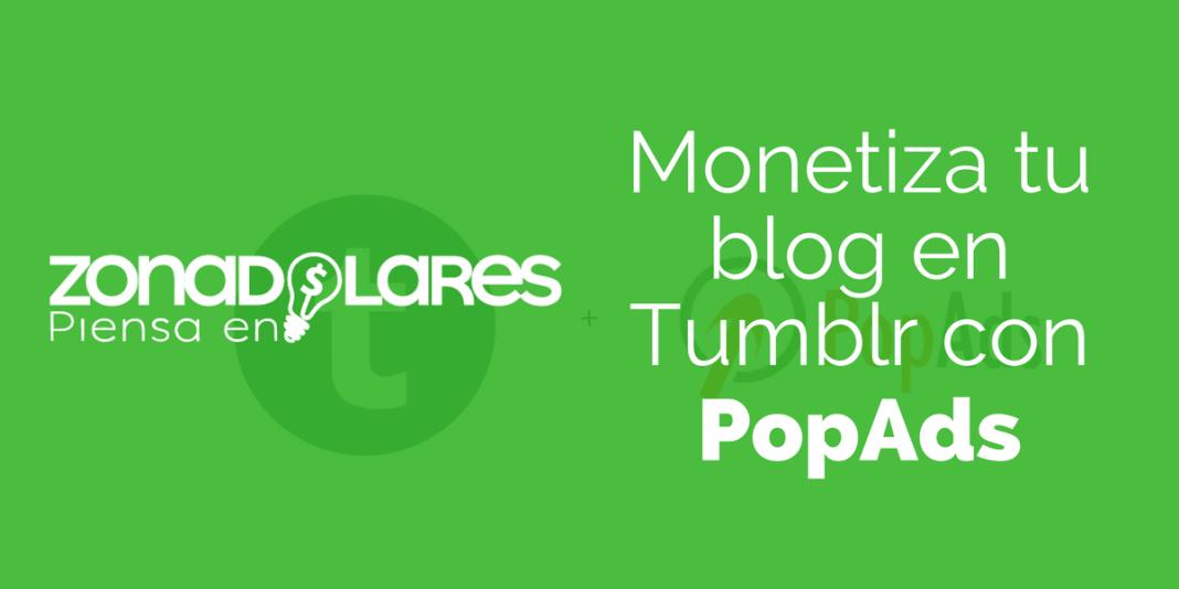 ¿Cómo ganar dinero con un blog de Tumblr y PopAds?