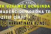 3 Madenci Koronaya Yakalandı, 16 Madenci Karantinaya Alındı