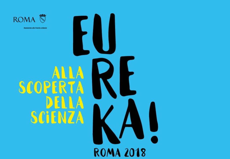 EUREKA! Roma 2018: la scienza conquista la Capitale (fino al 3 giugno)