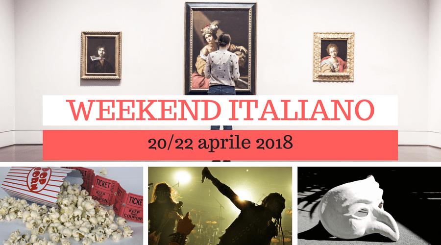 Weekend italiano: film, spettacoli, mostre e concerti (20/22 aprile)