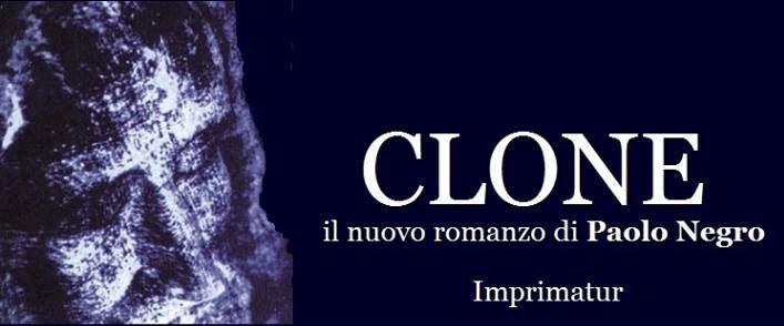 """In libreria dal 26 giugno """"Clone"""", il nuovo romanzo di Paolo Negro"""