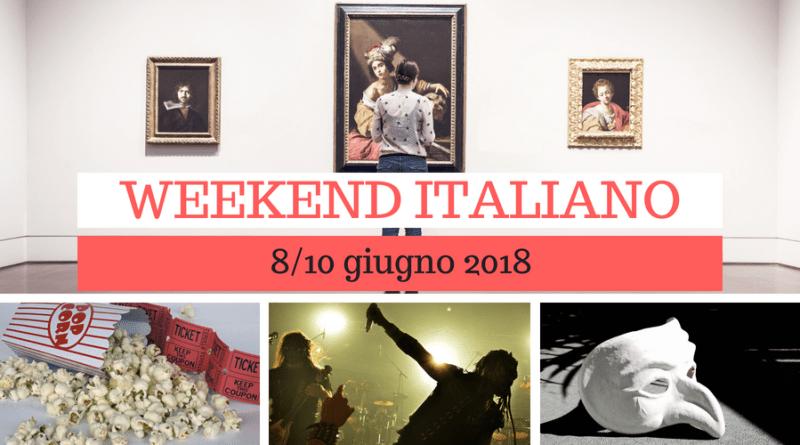 Weekend italiano: film, spettacoli, mostre e concerti (8/10 giugno)