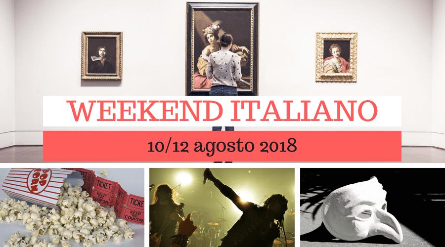 Weekend italiano: film, spettacoli, mostre e concerti (10/12 agosto 2018)