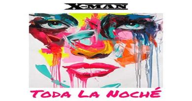 X-MAN - TODA LA NOCHÉ