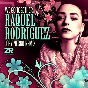We Go Together (Joey Negro Remixes) Raquel Rodriguez