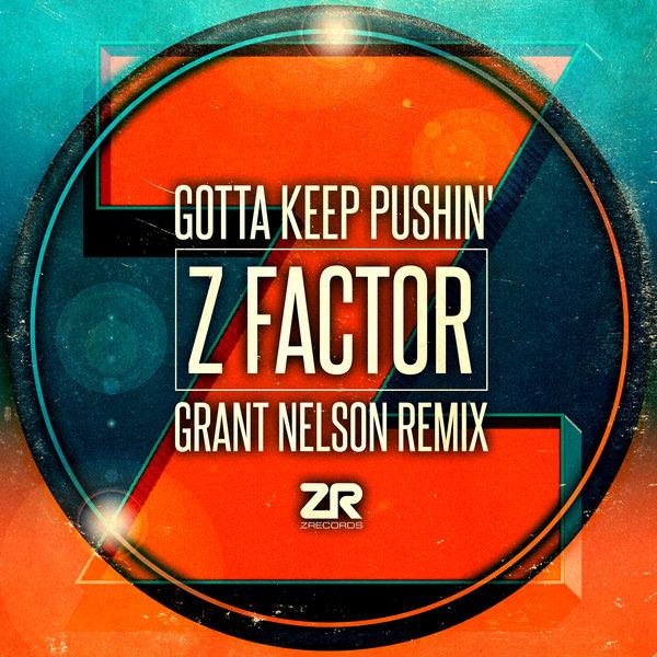 Gotta Keep Pushin' (Grant Nelson Remix) Z Factor Z Records