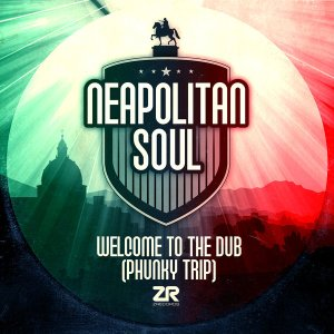 Welcome To The Dub (Phunky Trip) Neapolitan Soul Z Records