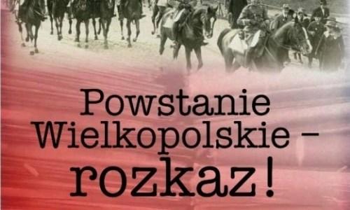 """Wystawa """"Powstanie Wielkopolskie – rozkaz!"""""""