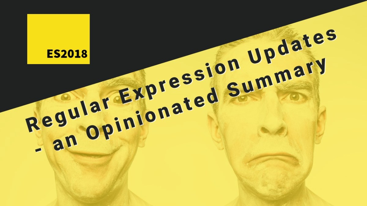 ES2018 Regular Expression Updates – an Opinionated Summary