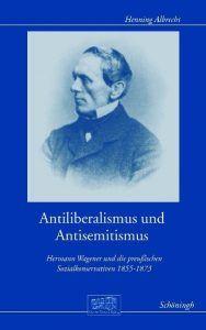 Buchcover » Henning Albrecht: Antiliberalismus und Antisemitismus. Hermann Wagener und die preußischen Sozialkonservativen 1855-1873