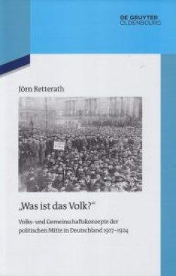 »Was ist das Volk?« Volks- und Gemeinschaftskonzepte der politischen Mitte in Deutschland 1917 – 1924 - von Jörn Rettenrath