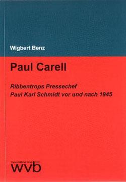 Benz, Wigbert: Paul Carell. Ribbentrops Pressechef Paul Karl Schmidt vor und nach 1945. Berlin 2005.