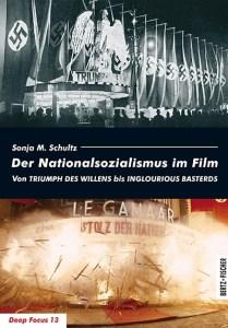 Cover » Sonja M. Schultz: Der Nationalsozialismus im Film. Von Triumph des Willens bis Inglourious Basterds. Bertz + Fischer, Berlin 2012.