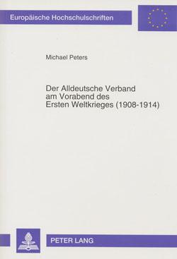 Michael Peters: Der Alldeutsche Verband am Vorabend des Ersten Weltkrieges (1908-1914).