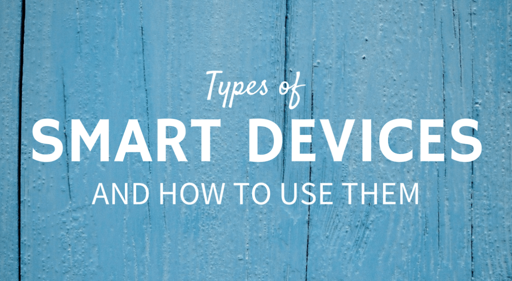 Types of Smart Devices and How to Use Them [Infographic]