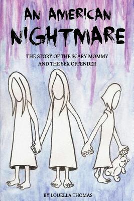 An American Nightmare: The Story of the Scary Mommy and the Sex Offender - Thomas, Louella