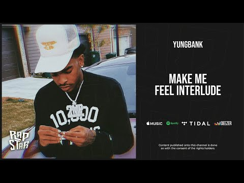 Download YungBank Make Me Feel Interlude mp3 audio download