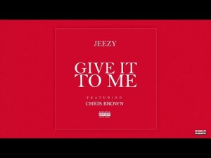 Chris Brown & Jeezy - Give It To Me MP3 DOWNLOAD