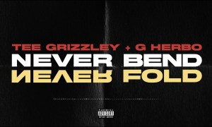 Tee Grizzley, G Herbo - Never Bend Never Fold