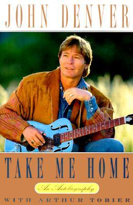 Take Me Home: An Autobiography - Denver, John, and Tobier, Arthur