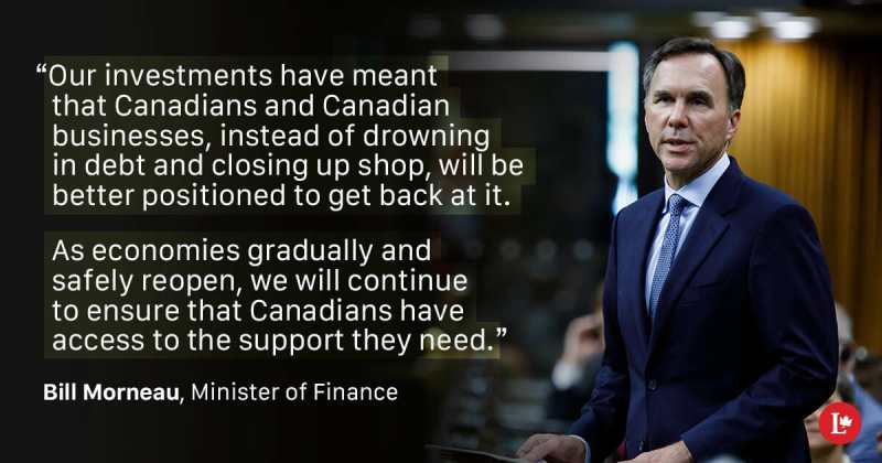 """Morneau Quote: """"Our investments have meant that Canadians and Canadian businesses, instead of drowning in debt and closing up shop, will be better positioned to get back at it. As economies gradually and safely reopen, we will continue to ensure that Canadians have access to the support they need."""""""