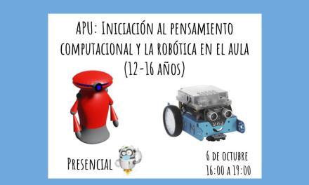 APU: INICIACIÓN AL PENSAMIENTO COMPUTACIONAL Y LA ROBÓTICA EN EL AULA (12-16 AÑOS)