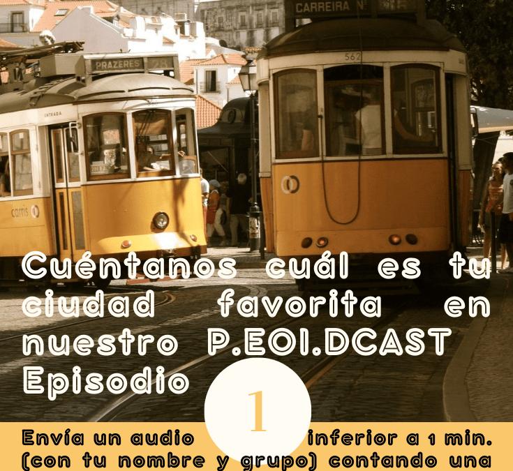 P.EOI.DCAST Episodio 1: Tu ciudad favorita