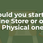 Should-you-start-an-Online-Store-or-open-a-Physical-one