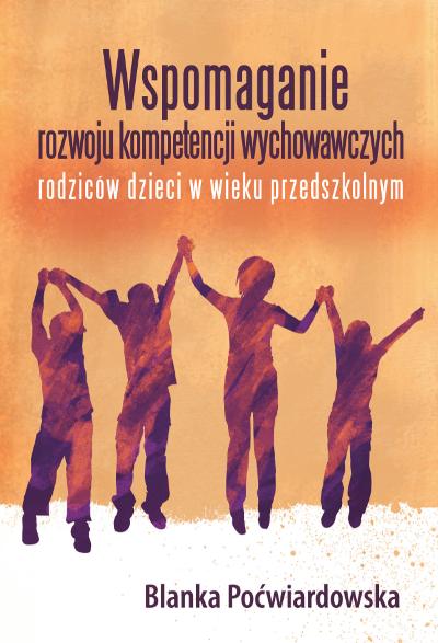 Wspomaganie rozwoju kompetencji wychowawczych rodziców dzieci w wieku przedszkolnym
