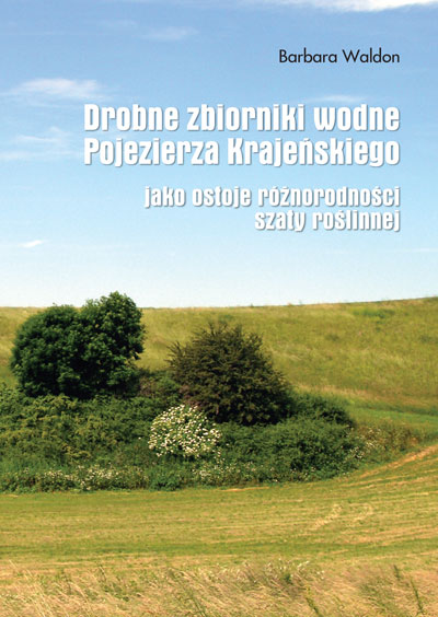 Drobne zbiorniki wodne Pojezierza Krajeńskiego jako ostoje różnorodnej szaty roślinnej