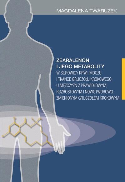 Zearalenon i jego metabolity w surowicy krwi, moczu i tkance gruczołu krokowego u mężczyzn z prawidłowym, rozrostowym i nowotworowo zmienionym gruczołem krokowym