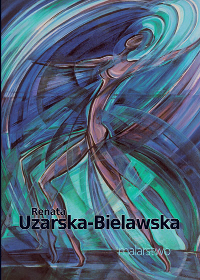 Malarstwo Renaty Uzarskiej-Bielawskiej