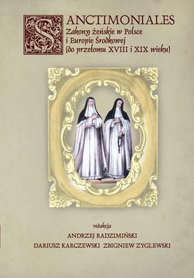 Sanctimoniales. Zakony żeńskie w Polsce i Europie Środkowej (do przełomu XVIII i XIX wieku)