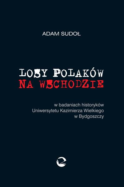Losy Polaków na Wschodzie w badaniach historyków Uniwersytetu Kazimierza Wielkiego w Bydgoszczy