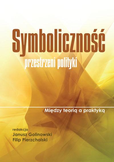 Symboliczność przestrzeni polityki. Między teorią a praktyką
