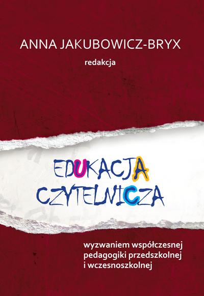 Edukacja czytelnicza wyzwaniem współczesnej pedagogiki przedszkolnej i wczesnoszkolnej
